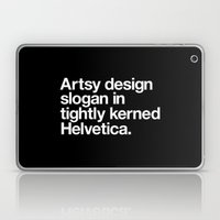 Artsy Design Slogan in Tightly Kerned Helvetica Laptop & iPad Skin