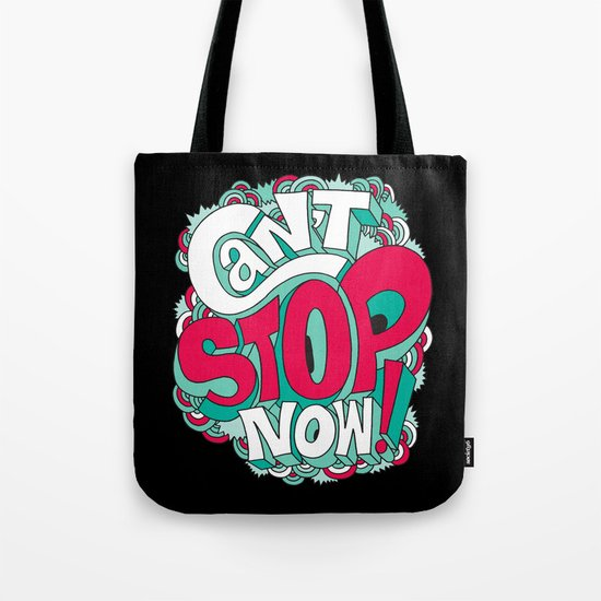Can't Stop Now! Tote Bag