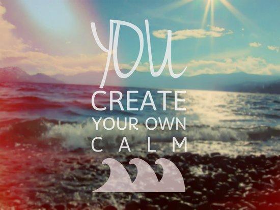 You Create Your Own Calm Art Print