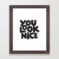 YOU LOOK NICE Framed Art Print
