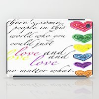 therere some people in this world who you could just love and love and love no matter what  iPad Case