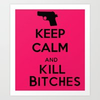 Keep calm and kill bitches Art Print