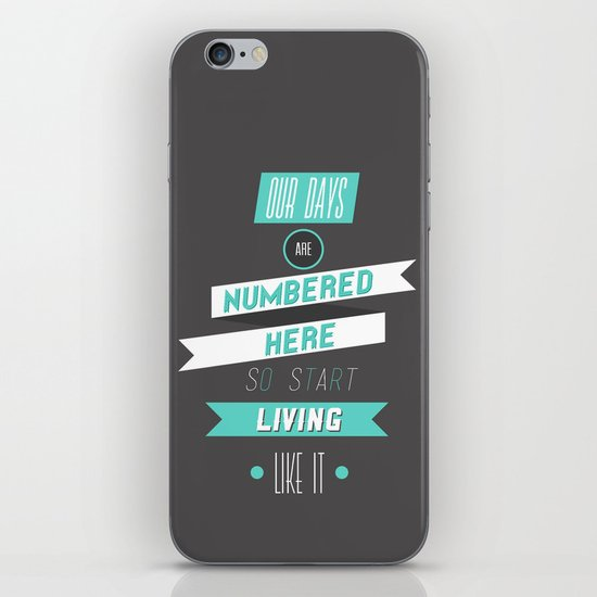 Our Days Are Numbered Here So Start Living Like It iPhone & iPod Skin