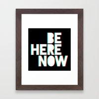 BE HERE NOW Framed Art Print