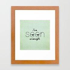 I've Seen Enough. Framed Art Print