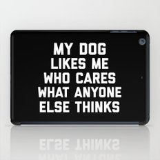 My Dog Likes Me Funny Quote iPad Case