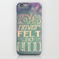 Love Never Felt So Good iPhone 6 Slim Case