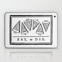 Eat, Or Die Laptop & iPad Skin