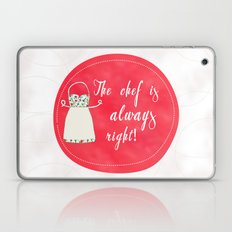 The Chef Is Always Right Laptop & iPad Skin