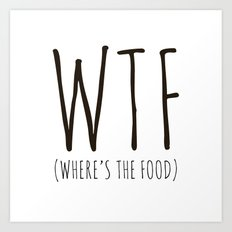 WTF - Where's The Food? Art Print