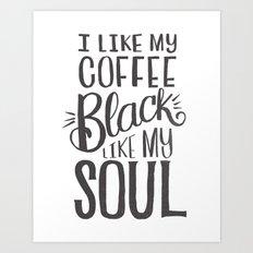 I LIKE MY COFFEE BLACK LIKE MY SOUL Art Print