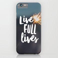 Live Full Lives Slim Case iPhone 6s