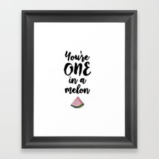 you are one in a melon Framed Art Print
