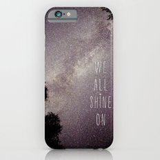 We All Shine On iPhone 6s Slim Case