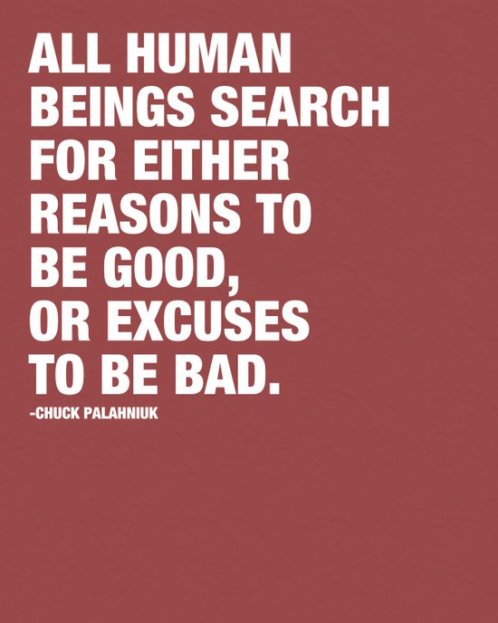 All Human Beings Search for Either Reasons to be Good or Excuses to be Bad. Art Print