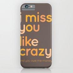 I miss you like crazy iPhone 6 Slim Case