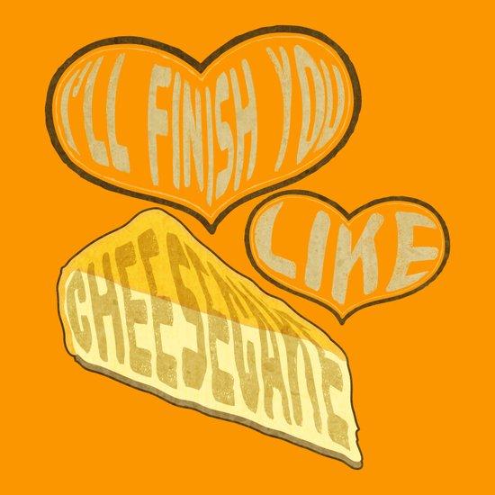 I'll finish you like cheesecake Art Print