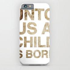 UNTO US A CHILD IS BORN (Isaiah 9:6) Slim Case iPhone 6s
