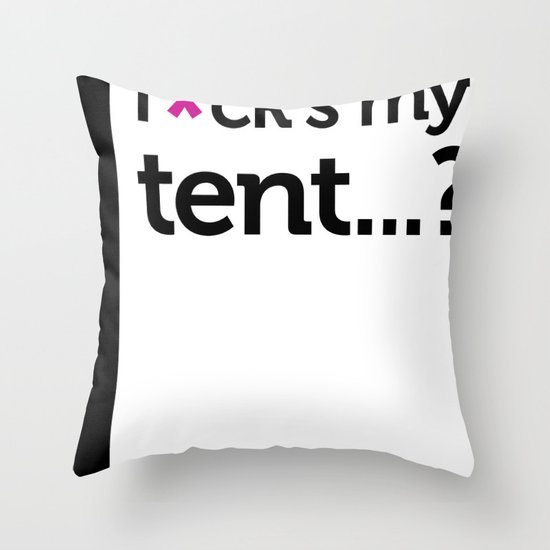 Where the f*ck is my tent? Throw Pillow