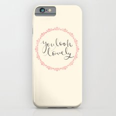 you look lovely iPhone 6 Slim Case