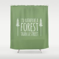 I'd Rather Be A Forest Than A Street Shower Curtain