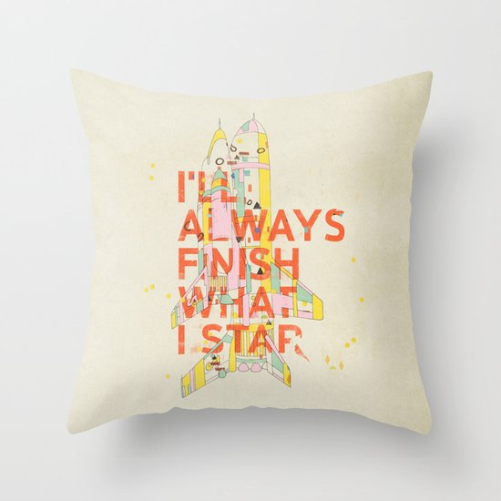 I'LL ALWAYS FINISH WHAT I STAR... Throw Pillow