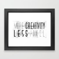 More Creativity Less Pix… Framed Art Print