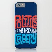 Politics Is Weird And Cr… iPhone 6 Slim Case
