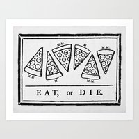 Eat, or Die Art Print