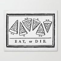 Eat, or Die Canvas Print