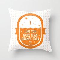 Love You More Than Orange Soda Throw Pillow