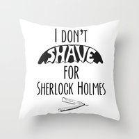 I Don't Shave For Sherlo… Throw Pillow
