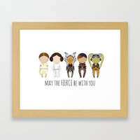 May the Fierce Be With You Framed Art Print