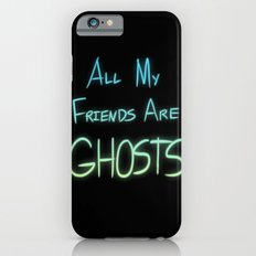 All My Friends are Ghosts iPhone 6s Slim Case