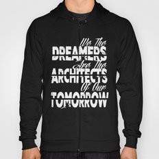 We The Dreamers Are The Architects Of Our Tomorrow Hoody