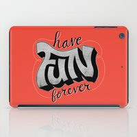 Have Fun Forever iPad Case