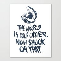 The World Is Your Oyster. Now Shuck On That. Canvas Print