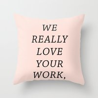 WE LOVE YOUR WORK Throw Pillow