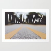 Let Us Get Away Art Print
