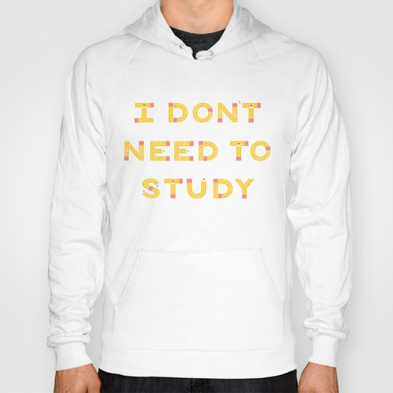 I Don't Need To Study Hoody