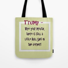 Trump - Wipe your mouth, there is still a little BS in the corner! Tote Bag