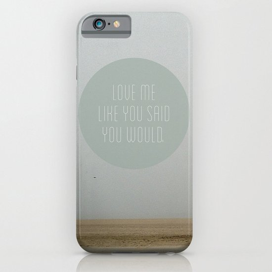 Love me like you said you would. iPhone & iPod Case