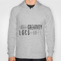 More Creativity Less Pix… Hoody