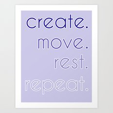 create. move. rest. repeat.  Art Print