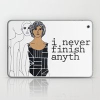 I Never Finish Anyth Laptop & iPad Skin