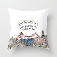 We Belong In San Francis… Throw Pillow