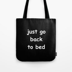 Just Go Back To Bed Tote Bag