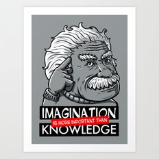 Imagination is more important than knowledge Art Print