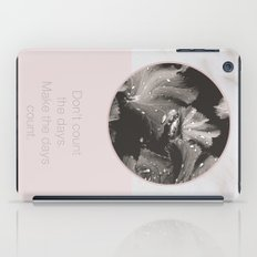 Don't count the days. Make the days count. iPad Case