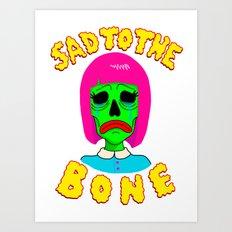 SAD TO THE BONE Art Print